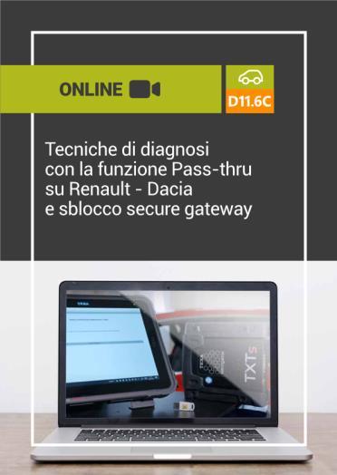 D11.6C TECNICHE DI DIAGNOSI CON LA FUNZIONE PASS-THRU SU RENAULT - DACIA e SBLOCCO SECURE GATEWAY