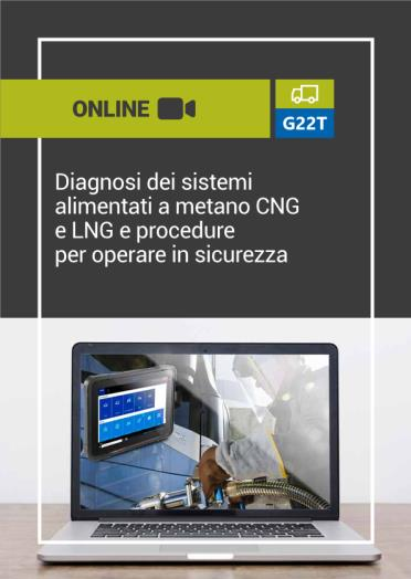 G22T: DIAGNOSI DEI SISTEMI ALIMENTATI A METANO CNG E LNG E PROCEDURE PER OPERARE IN SICUREZZA